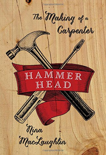 Hammer Head: The Making of a Carpenter.